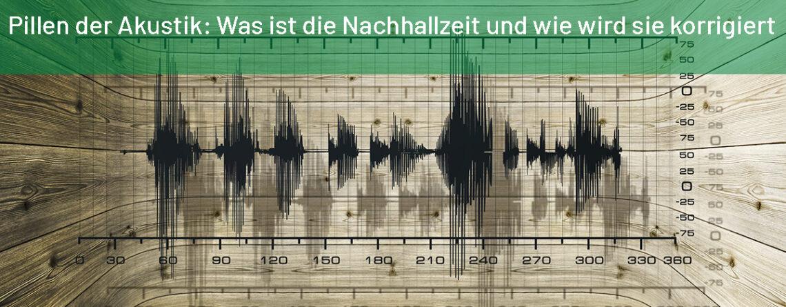 Was ist die Nachhallzeit und wie wird sie korrigiert